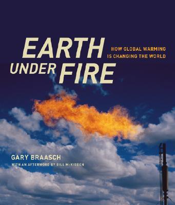 Earth under Fire: How Global Warming Is Changing the World, Braasch, Gary; McKibben, William
