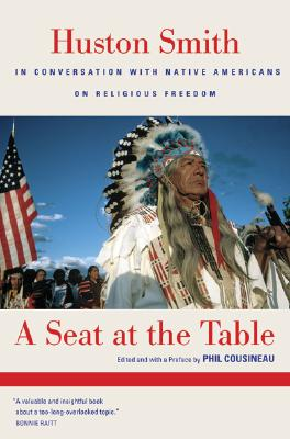 A Seat at the Table: Huston Smith In Conversation with Native Americans on Religious Freedom, Smith, Huston