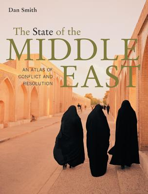 Image for The State of the Middle East: An Atlas of Conflict and Resolution