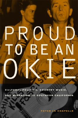 Image for Proud to Be an Okie: Cultural Politics, Country Music, and Migration to Southern