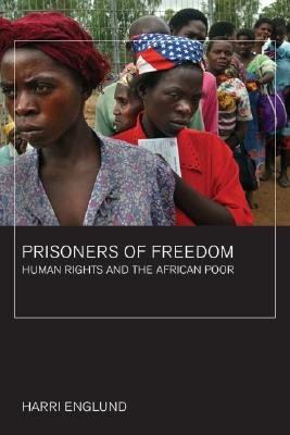 Image for Prisoners of Freedom: Human Rights and the African Poor (Volume 14) (California Series in Public Anthropology)