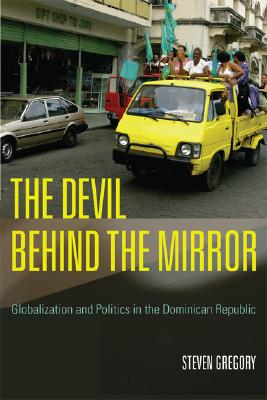 Image for Devil behind the Mirror: Globalization and Politics in the Dominican Republic