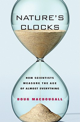Nature's Clocks: How Scientists Measure the Age of Almost Everything, Macdougall, Douglas