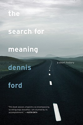 The Search for Meaning: A Short History, Ford, Dennis