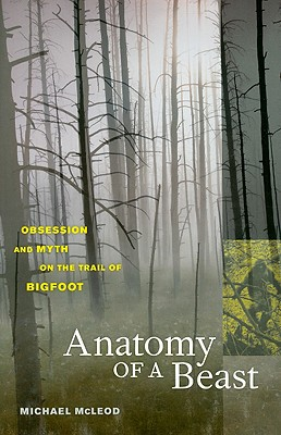 Image for Anatomy of a Beast - Obsession and Myth on the Trail of Bigfoot
