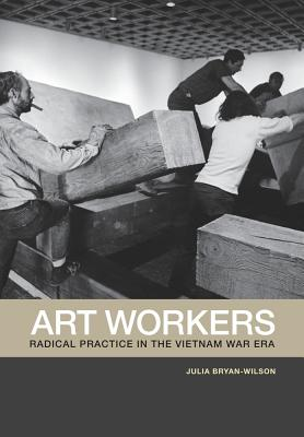 Image for Art Workers: Radical Practice in the Vietnam War Era
