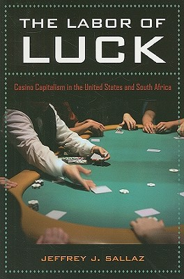 Image for The Labor of Luck: Casino Capitalism in the United States and South Africa