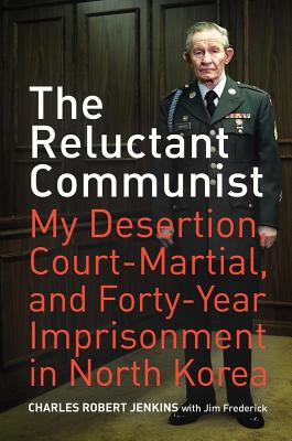 Image for The Reluctant Communist: My Desertion, Court-Martial, and Forty-Year Imprisonment in North Korea