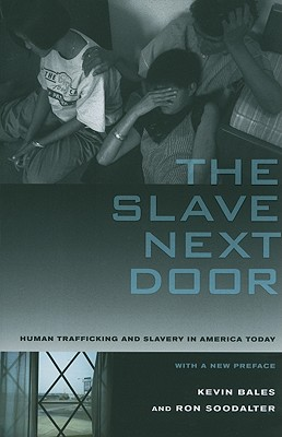 The Slave Next Door: Human Trafficking and Slavery in America Today, Bales, Kevin; Soodalter, Ron