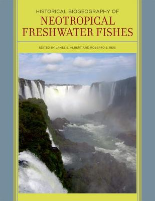 Image for Historical Biogeography of Neotropical Freshwater Fishes