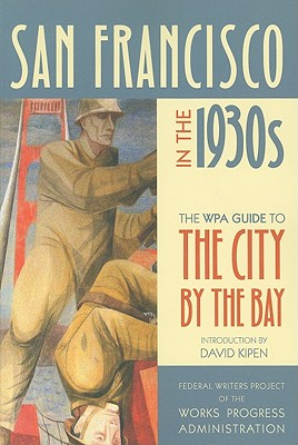 San Francisco in the 1930s: The WPA Guide to the City by the Bay (WPA Guides)
