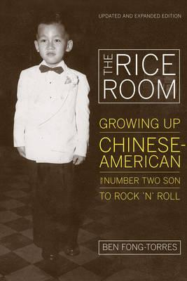 Image for The Rice Room: Growing Up Chinese-American from Number Two Son to Rock 'n' Roll