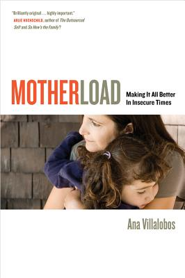 Image for Motherload: Making It All Better in Insecure Times