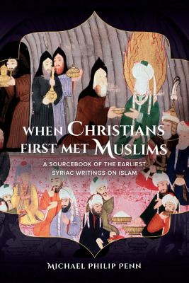Image for When Christians First Met Muslims: A Sourcebook of the Earliest Syriac Writings on Islam