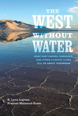 Image for WEST WITHOUT WATER, THE WHAT PAST FLOODS, DROUGHTS, & OTHER CLIMATIC CLUES TELL US ABOUT TOMORROW