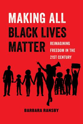 Image for Making All Black Lives Matter: Reimagining Freedom in the Twenty-First Century (Volume 6) (American Studies Now: Critical Histories of the Present)