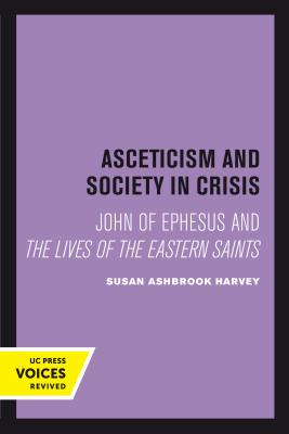 Image for Asceticism and Society in Crisis: John of Ephesus and The Lives of the Eastern Saints (Transformation of the Classical Heritage)