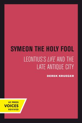 Image for Symeon the Holy Fool: Leontius's Life and the Late Antique City (Transformation of the Classical Heritage)