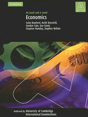 Economics: AS and A Level (Cambridge International Examinations), Colin Bamford (Author), Keith Brunskill (Author), Gordon Cain (Author), Sue Grant (Author), Stephen Munday (Author), Stephen Walton (Author)