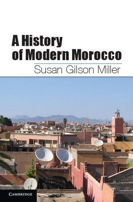 A History of Modern Morocco, Miller, Susan Gilson