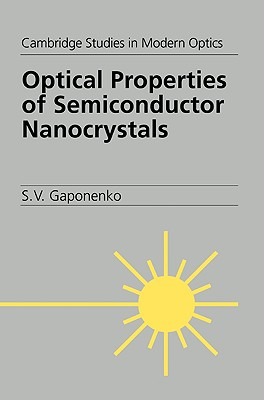 Optical Properties of Semiconductor Nanocrystals (Cambridge Studies in Modern Optics), Gaponenko, S. V.