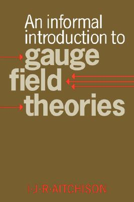 Image for An Informal Introduction To Gauge Field Theories