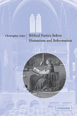 Biblical Poetics before Humanism and Reformation, Ocker, Christopher