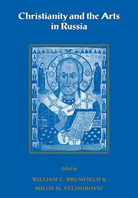 Christianity and the Arts in Russia, William C. Brumfield, Milos M. Velimirovic