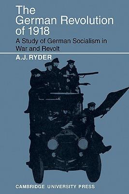 Image for The German Revolution of 1918: A Study of German Socialism in War and Revolt