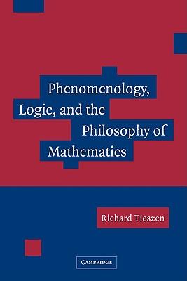 Phenomenology, Logic, and the Philosophy of Mathematics, Tieszen, Richard