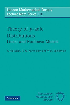 Theory of p-adic Distributions: Linear and Nonlinear Models (London Mathematical Society Lecture Note Series), S. Albeverio (Author), A. Yu Khrennikov (Author), V. M. Shelkovich (Author)