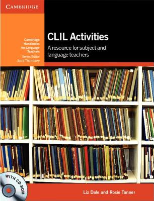 CLIL Activities with CD-ROM  A Resource for Subject and Language Teachers, Dale, Liz,  Tanner, Rosie