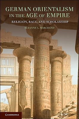 Image for German Orientalism in the Age of Empire: Religion, Race, and Scholarship (Publications of the German Historical Institute)