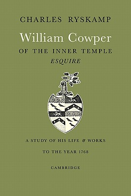 William Cowper of the Inner Temple, Esq.: A Study of His Life and Works to the Year 1768, Ryskamp, Charles