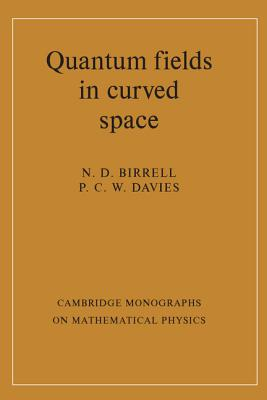 Quantum Fields in Curved Space (Cambridge Monographs on Mathematical Physics), Birrell, N. D.; Davies, P. C. W.