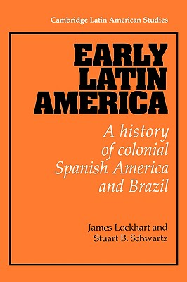 Image for Early Latin America: A History of Colonial Spanish America and Brazil (Cambridge Latin American Studies)
