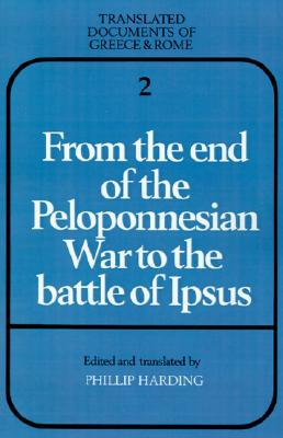 Image for From the End of the Peloponnesian War to the Battle of Ipsus (Translated Documents of Greece and Rome)