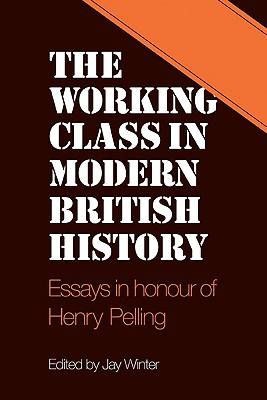 The Working Class in Modern British History: Essays in Honour of Henry Pelling