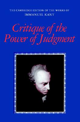 Critique of the Power of Judgment (The Cambridge Edition of the Works of Immanuel Kant), Kant, Immanuel