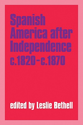 Image for Spanish America after Independence, c.1820-c.1870 (Cambridge History of Latin America)