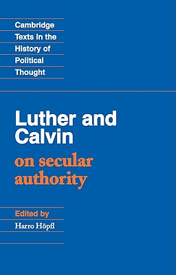 Luther and Calvin on Secular Authority (Cambridge Texts in the History of Political Thought), Calvin, John; Luther, Martin