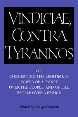 Image for Brutus: Vindiciae, contra tyrannos: Or, Concerning the Legitimate Power of a Prince over the People, and of the People over a Prince (Cambridge Texts in the History of Political Thought)