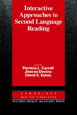 Interactive Approaches to Second Language Reading, Carrell, Patricia L.,  Devine, Joanne,  Eskey, David E.,  Long, Michael H.,  Richards, Jack C.