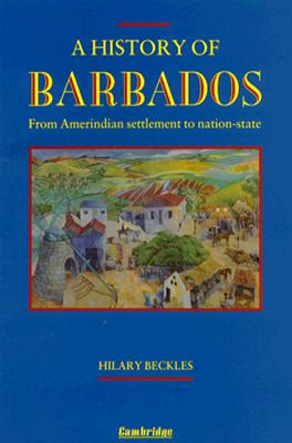 Image for A History of Barbados: From Amerindian Settlement to Nation-State