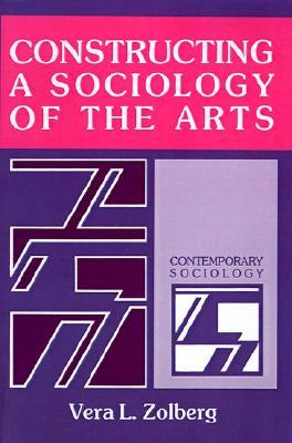 Constructing a Sociology of the Arts (Contemporary Sociology), Zolberg, Vera L.