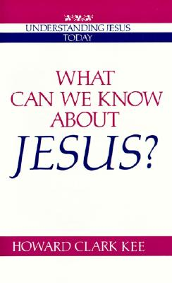 What Can We Know about Jesus? (Understanding Jesus Today), Kee, Howard Clark