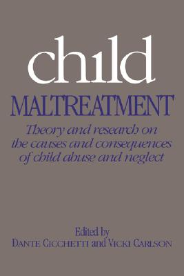 Child Maltreatment: Theory and Research on the Causes and Consequences of Child Abuse and Neglect
