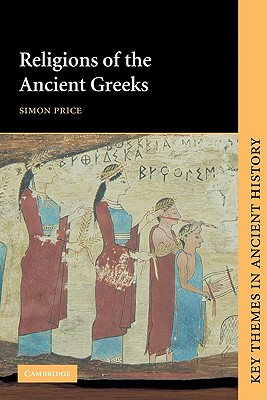 Religions of the Ancient Greeks (Key Themes in Ancient History), Simon Price