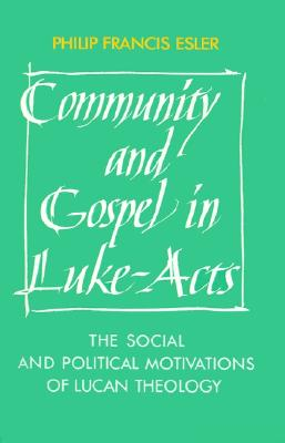 Community and Gospel in Luke-Acts: The Social and Political Motivations of Lucan Theology (Society for New Testament Studies Monograph Series)