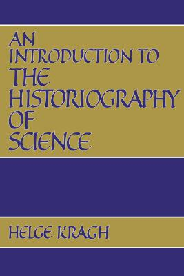 An Introduction to the Historiography of Science, Kragh, Helge S.